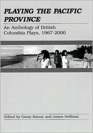 Playing the Pacific Province: An Anthology of British Columbia Plays, 1967-2000 Ginny Ratsoy