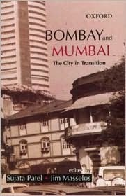 Bombay and Mumbai: The City in Transition  by  Sujata Patel