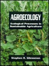 Agroecology: Ecological Processes in Sustainable Agriculture  by  Stephen R. Gliessman