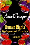 Human Rights: Background, Treaties and Issues  by  Arthur V. Carrington