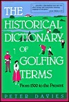 The Historical Dictionary of Golfing Terms: From 1500 to the Present Peter Davies