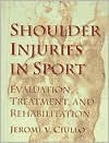 Shoulder Injuries in Sport: Evaluation, Treatment, & Rehab  by  Jerome Vincent Ciullo