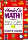 Hands-On Math!: Ready-To-Use Games and Activities for Grades 4-8 Frances McBroom Thompson