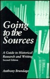 Going to the Sources: A Guide to Historical Research and Writing Anthony Brundage