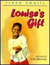 Louises Gift: Or What Did She Give Me That For? Irene Smalls