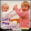 Lets Play!  by  Margaret Miller