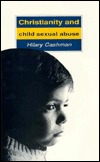 Christianity & Child Sex Abuse: Changing Christian Attitudes  by  Hilary Cashman