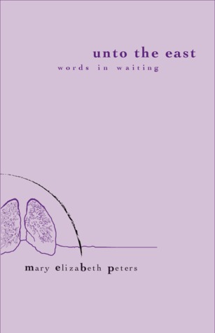 Unto the East: Words in Waiting Mary ElizaBeth Peters