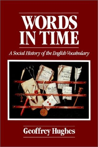 Words in Time: A Social History of the English Vocabulary  by  Geoffrey Hughes