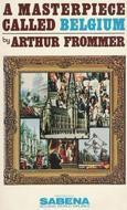 A Masterpiece Called Belgium  by  Arthur Frommer