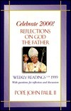 Celebrate 2000!: Reflections on God the Father with Questions for Reflection and Discussion  by  John Paul II