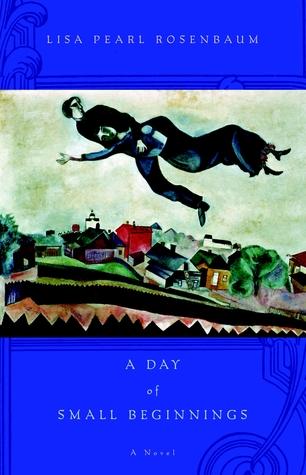 A Day of Small Beginnings: A Novel Lisa Pearl Rosenbaum
