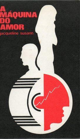A Máquina do Amor  by  Jacqueline Susann