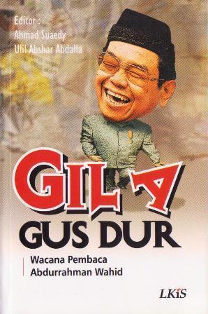 Gila Gus Dur: Wacana Pembaca Abdurrahman Wahid Ahmad Suaedy