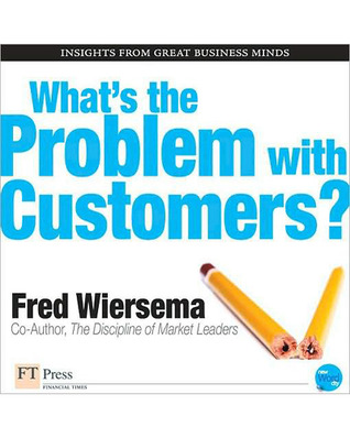 Whats the Problem with Customers?  by  Fred Wiersema