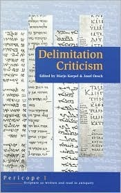 Delimitation Criticism (Pericope I: Scripture as Written and Read in Antiquity, 1) (Pericope)  by  Marjo C.A. Korpel