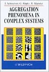 Aggregation Phenomena in Complex Systems: Principles and Applications R. Mahnke