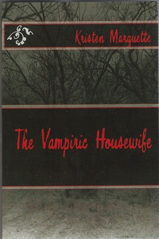 The Vampiric Housewife (The Vampiric Housewife, #1) Kristen Marquette