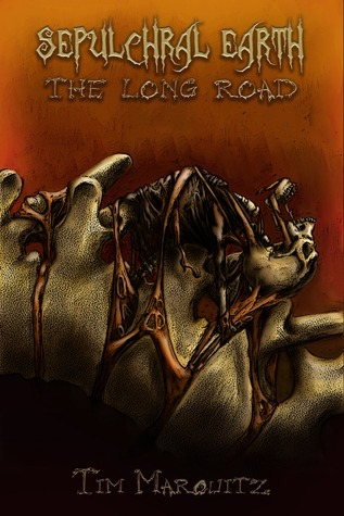 Sepulchral Earth: The Long Road Tim Marquitz