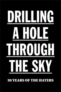 DRILLING A HOLE THROUGH THE SKY: 30 YEARS OF THE HATERS John Wiese