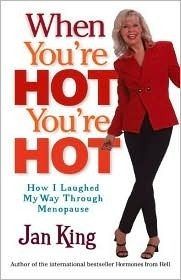When Youre Hot, Youre Hot: How I Laughed My Way Through Menopause Jan King
