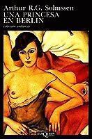 Una Princesa En Berlín  by  Arthur R.G. Solmssen