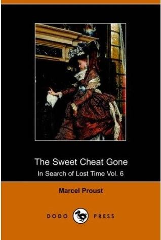 The Sweet Cheat Gone (In Search of Lost Time, #6) Marcel Proust