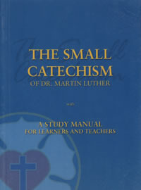 The Small Catechism of Dr. Martin Luther with A Study Manual for Learners and Teachers  by  Martin Luther