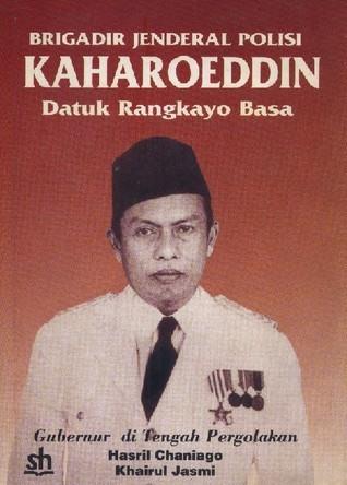 Brigadir Jenderal Polisi Kaharoeddin Datuk Rangkayo Basa: Gubernur di Tengah Pergolakan Hasril Chaniago