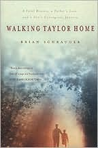 Walking Taylor Home: A Fatal Disease, a Fathers Love, and a Sons Courageous Journey Brian Schrauger