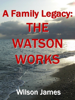 A Family Legacy: THE WATSON WORKS  by  Wilson James