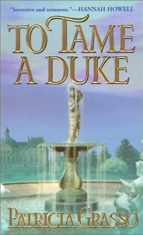 To Tame A Duke (Dukes Trilogy, #3)  by  Patricia Grasso