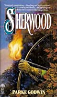 Sherwood: A Novel of Robin Hood and His Times  by  Parke Godwin