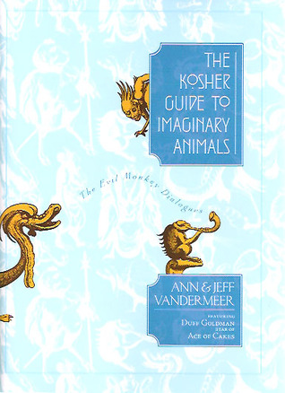 The Kosher Guide to Imaginary Animals: The Evil Monkey Dialogues  by  Ann VanderMeer