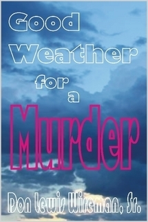 Good Weather for a Murder  by  Don Wireman Sr.