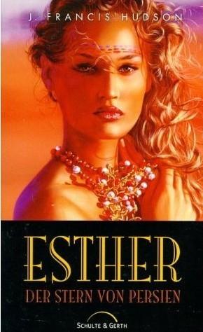Esther. Der Stern von Persien J. Francis Hudson