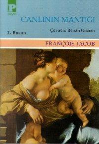 Canlının Mantığı: Bir Kalıtım Tarihi François Jacob