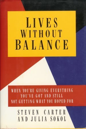 Lives Without Balance: When Youre Giving Everything YouVe Got and Still Not Getting What You Hoped for Steven Carter