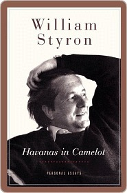Havanas in Camelot: Personal Essays  by  William Styron
