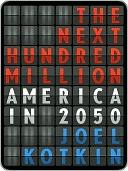The Next Hundred Million: America in 2050 Joel Kotkin