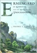 Ermengard of Narbonne and the World of the Troubadours  by  Fredric Cheyette