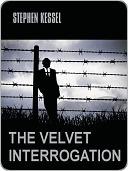 The Velvet Interrogation  by  Stephen Kessel
