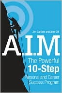 A.I.M.: The Powerful 10-Step Personal and Career Success Program  by  Jim Carlisle