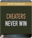 Cheaters Never Win Jon M. Huntsman Sr.