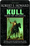 Kull: Exile of Atlantis  by  Robert E. Howard