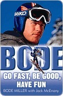 Bode Bode: Go Fast, Be Good, Have Fun Go Fast, Be Good, Have Fun Bode Miller