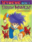Xtreme Art: Draw Manga Christopher Hart