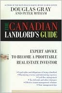 The Canadian Landlords Guide: Expert Advice for the Profitable Real Estate Investor  by  Douglas A. Gray