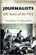 Journalists: 100 Years of the NUJ  by  Tim Gopsill