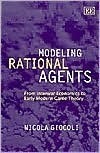 Modeling Rational Agents: From Interwar Economics to Early Modern Game Theory Nicola Giocoli